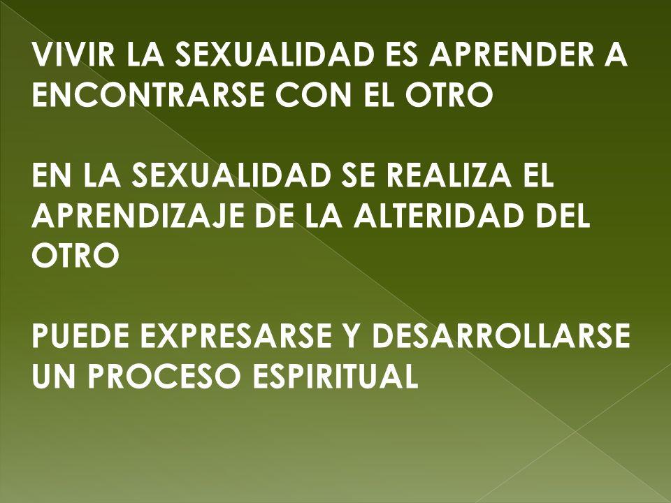 VIVIR LA SEXUALIDAD ES APRENDER A ENCONTRARSE CON EL OTRO