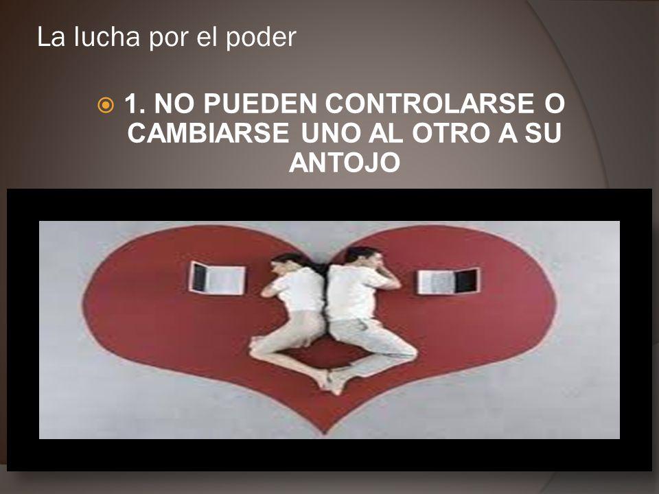 1. NO PUEDEN CONTROLARSE O CAMBIARSE UNO AL OTRO A SU ANTOJO