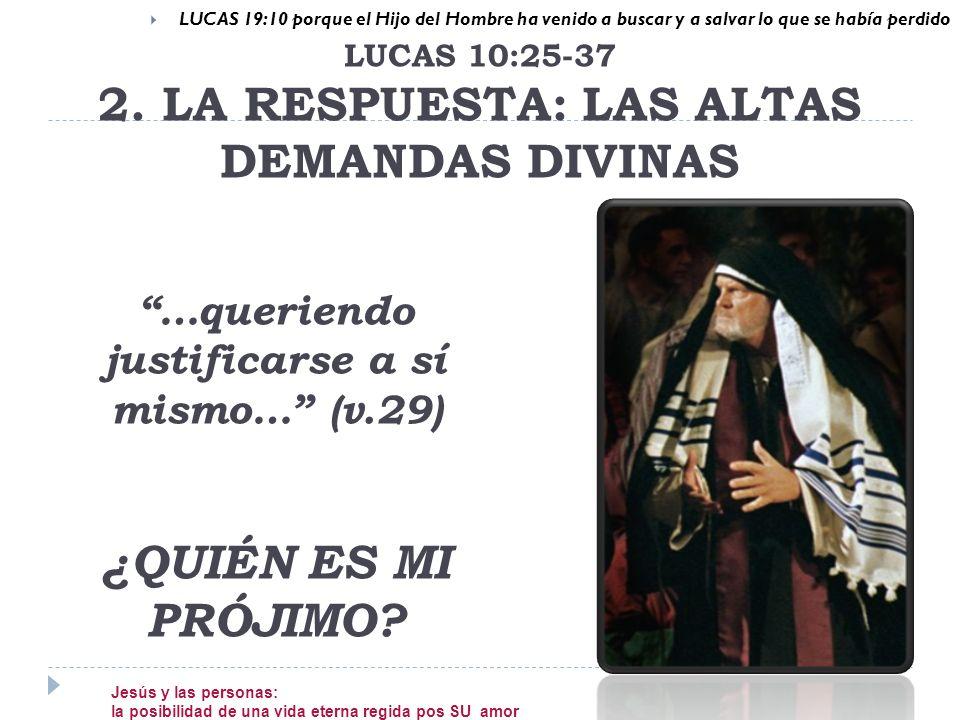 LUCAS 10:25-37 2. LA RESPUESTA: LAS ALTAS DEMANDAS DIVINAS