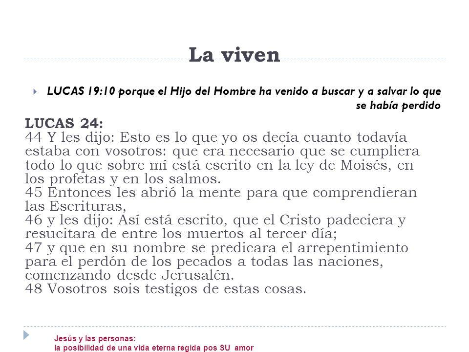 La viven LUCAS 19:10 porque el Hijo del Hombre ha venido a buscar y a salvar lo que se había perdido.