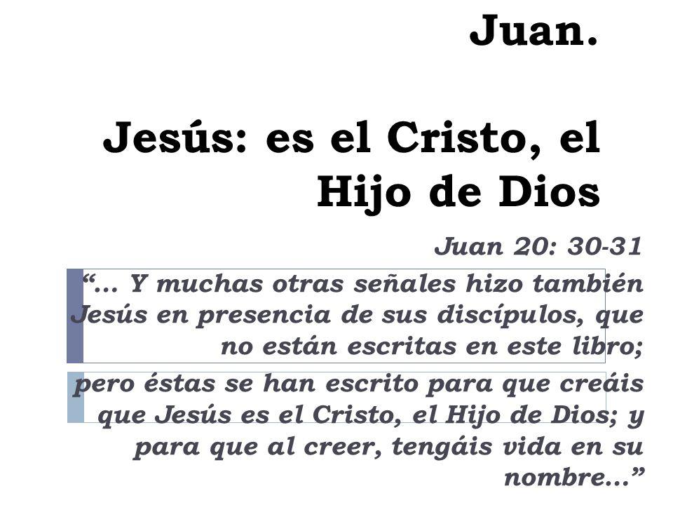 Juan. Jesús: es el Cristo, el Hijo de Dios
