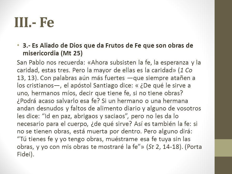 III.- Fe 3.- Es Aliado de Dios que da Frutos de Fe que son obras de misericordia (Mt 25)