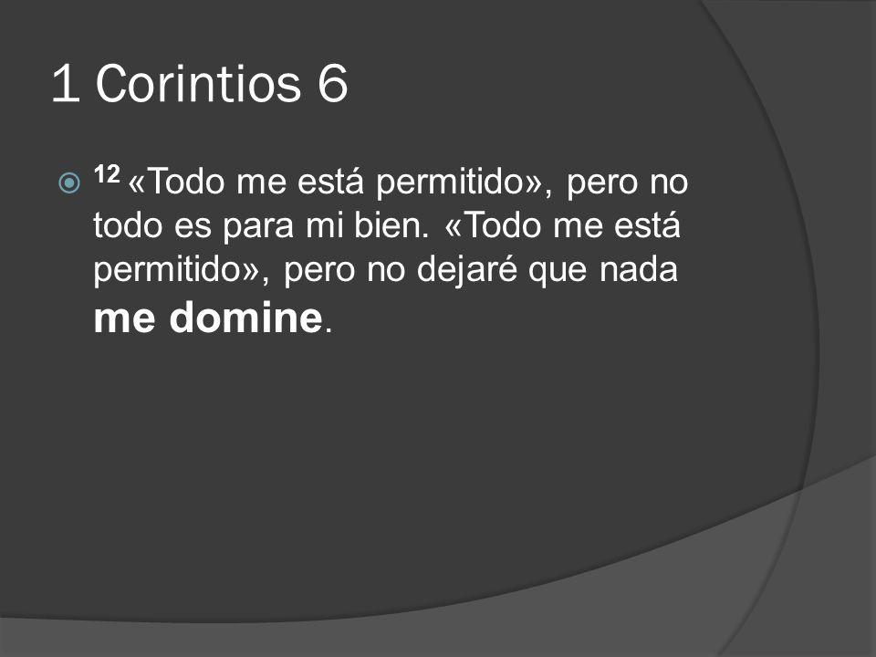 1 Corintios 6 12 «Todo me está permitido», pero no todo es para mi bien.