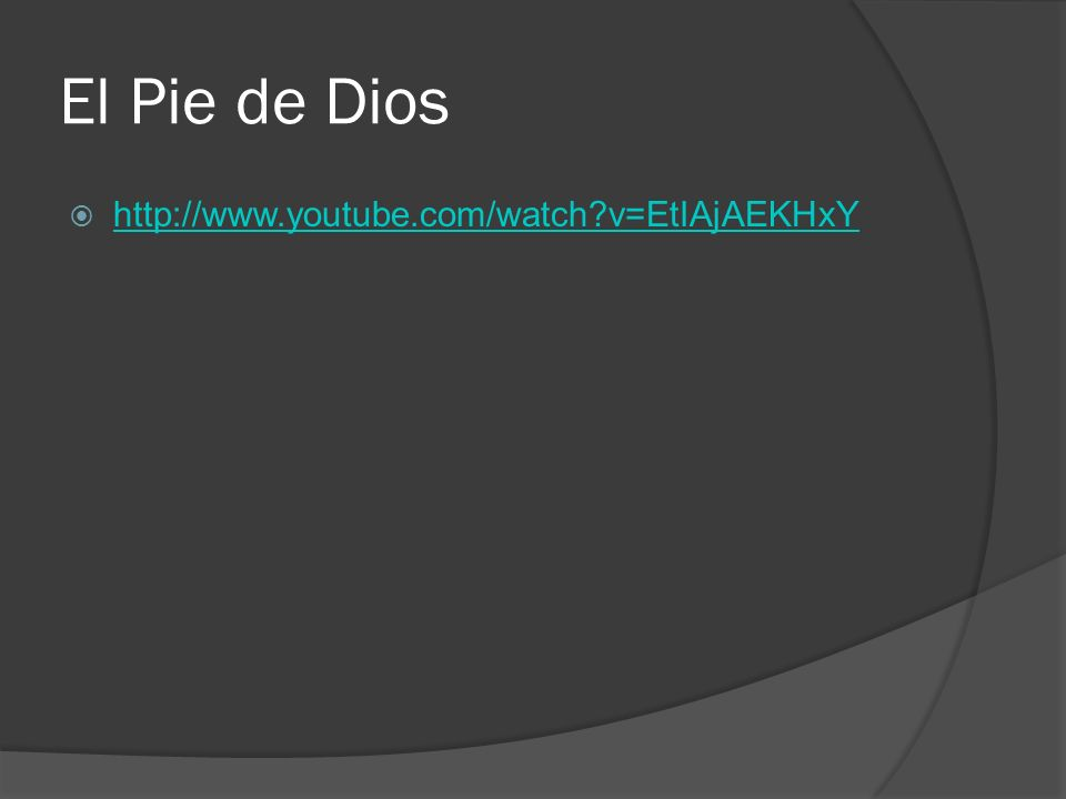 El Pie de Dios http://www.youtube.com/watch v=EtIAjAEKHxY