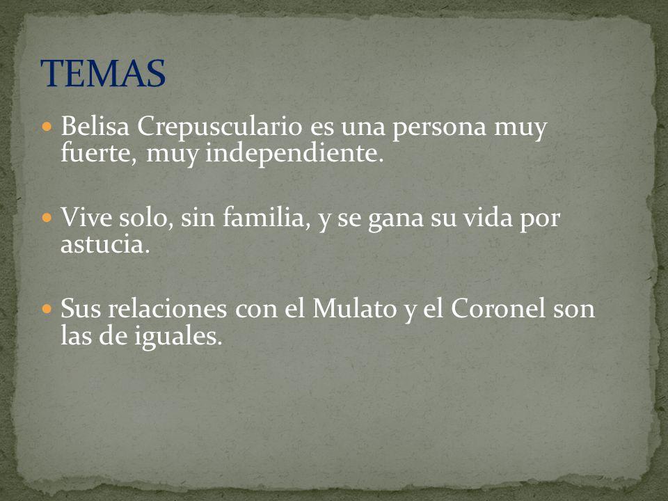 TEMAS Belisa Crepusculario es una persona muy fuerte, muy independiente. Vive solo, sin familia, y se gana su vida por astucia.