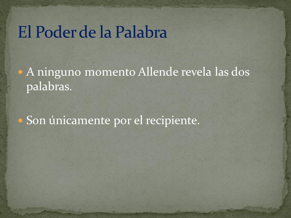 El Poder de la Palabra A ninguno momento Allende revela las dos palabras.