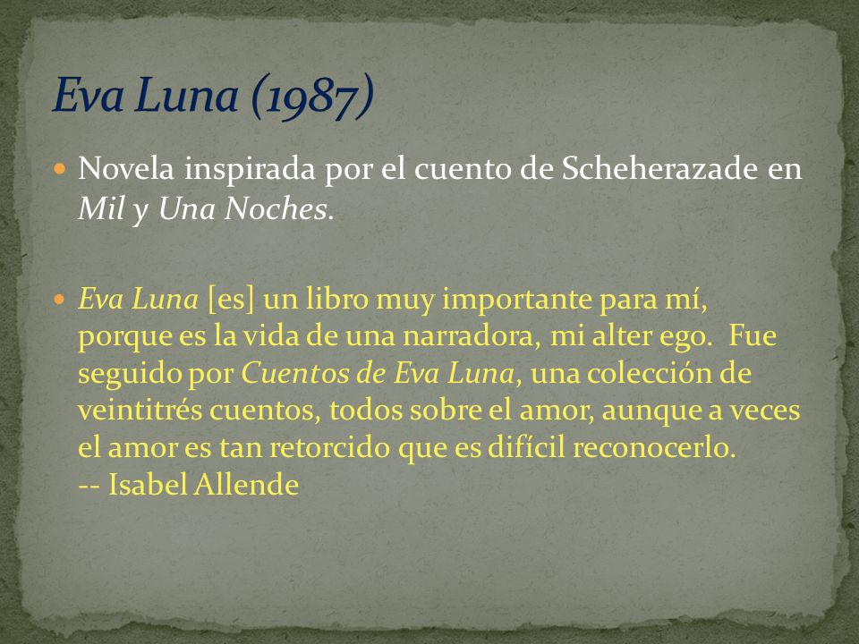 Eva Luna (1987) Novela inspirada por el cuento de Scheherazade en Mil y Una Noches.