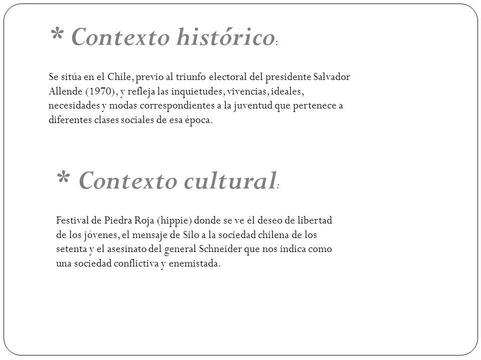 * Contexto histórico: Se sitúa en el Chile, previo al triunfo electoral del presidente Salvador Allende (1970), y refleja las inquietudes, vivencias, ideales, necesidades y modas correspondientes a la juventud que pertenece a diferentes clases sociales de esa época.
