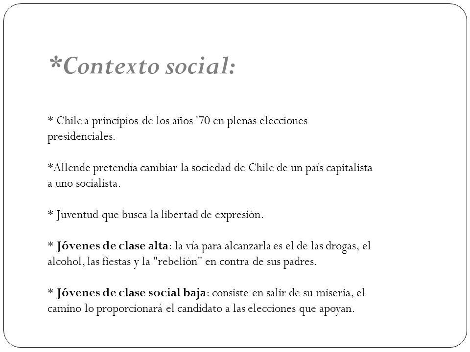 *Contexto social: * Chile a principios de los años 70 en plenas elecciones presidenciales.