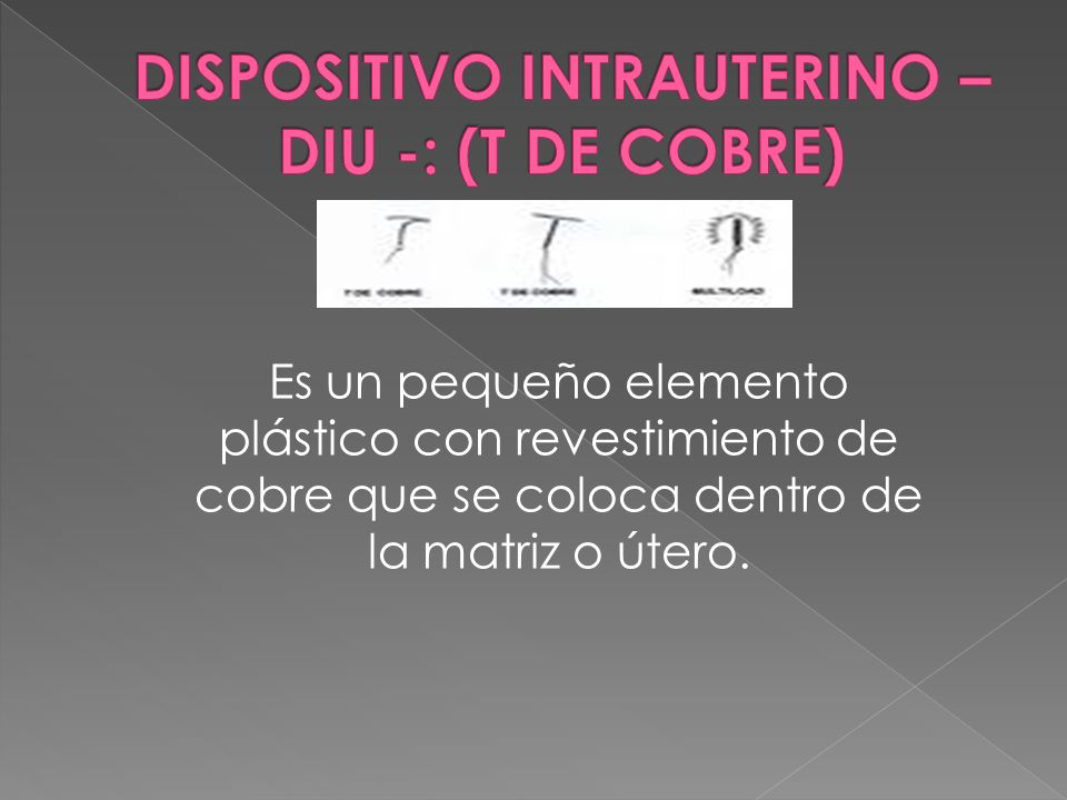 DISPOSITIVO INTRAUTERINO – DIU -: (T DE COBRE)
