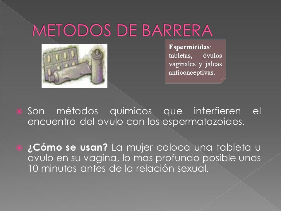 METODOS DE BARRERA Son métodos químicos que interfieren el encuentro del ovulo con los espermatozoides.