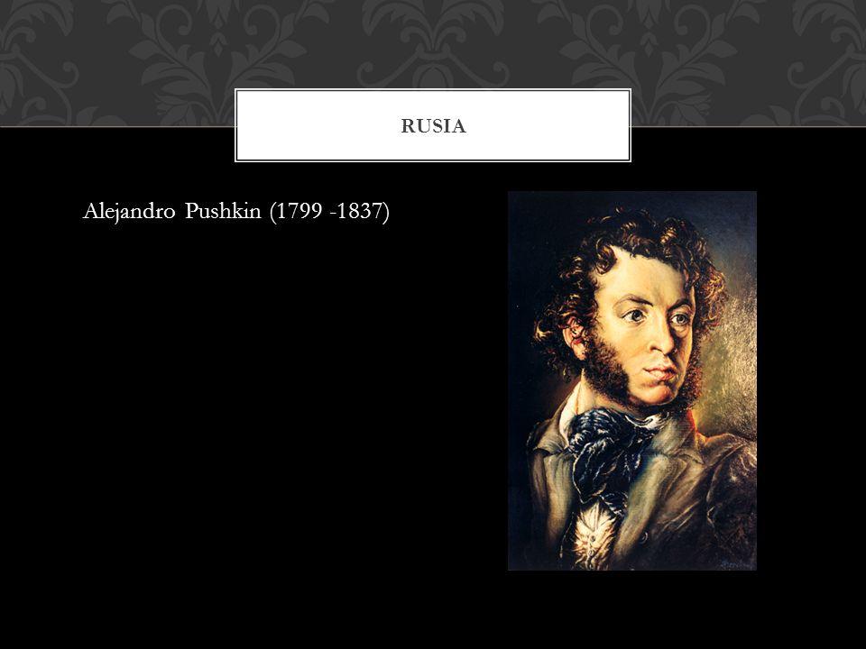 Rusia Alejandro Pushkin (1799 -1837)