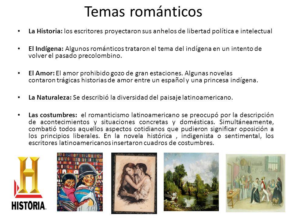 Temas románticosLa Historia: los escritores proyectaron sus anhelos de libertad política e intelectual.