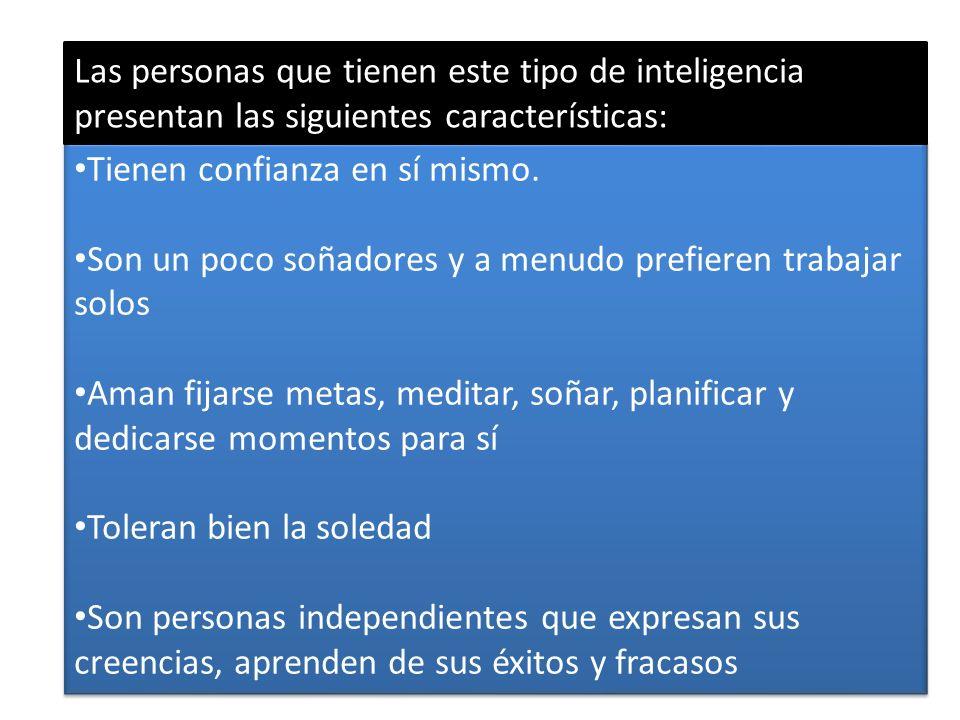 Las personas que tienen este tipo de inteligencia presentan las siguientes características: