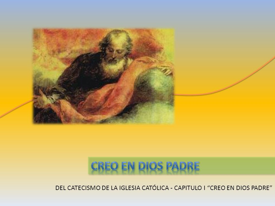 CREO EN DIOS PADRE DEL CATECISMO DE LA IGLESIA CATÓLICA - CAPITULO I CREO EN DIOS PADRE