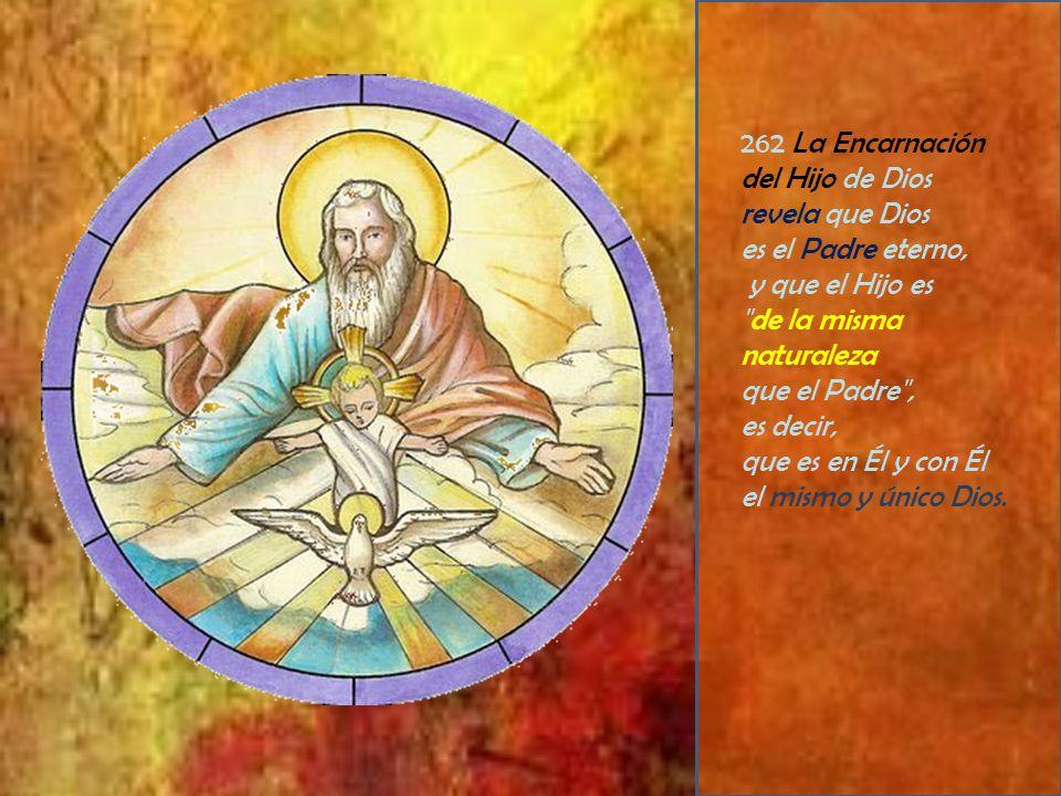262 La Encarnación del Hijo de Dios. revela que Dios. es el Padre eterno, y que el Hijo es. de la misma naturaleza.