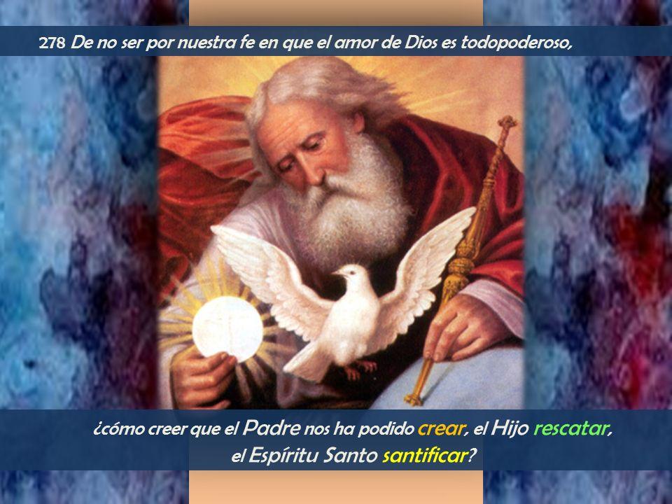278 De no ser por nuestra fe en que el amor de Dios es todopoderoso,