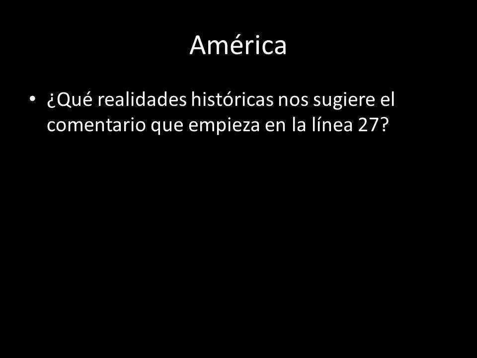 América ¿Qué realidades históricas nos sugiere el comentario que empieza en la línea 27
