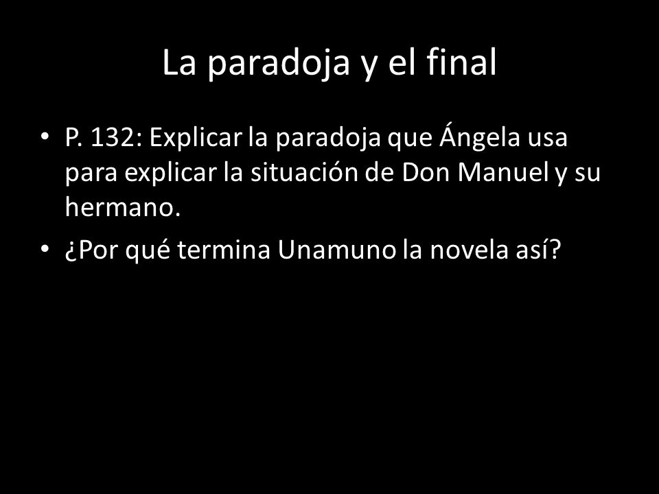 La paradoja y el final P. 132: Explicar la paradoja que Ángela usa para explicar la situación de Don Manuel y su hermano.