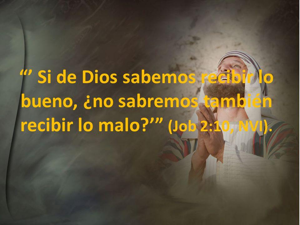 ' Si de Dios sabemos recibir lo bueno, ¿no sabremos también recibir lo malo ' (Job 2:10, NVI).