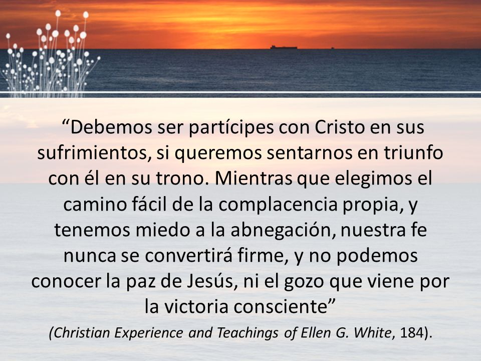 (Christian Experience and Teachings of Ellen G. White, 184).