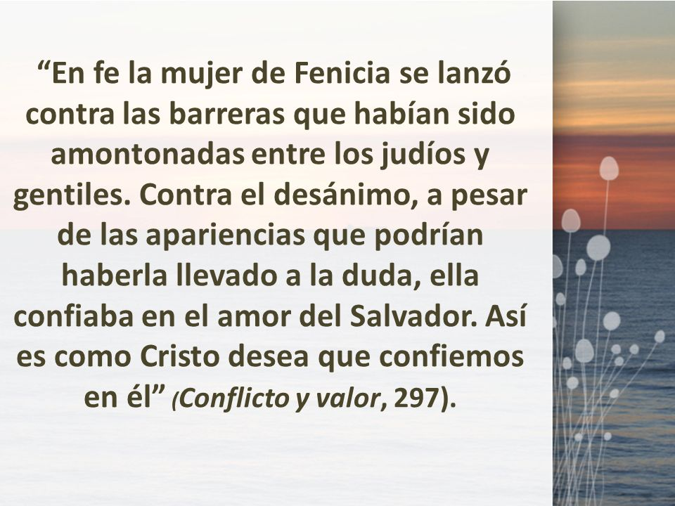 En fe la mujer de Fenicia se lanzó contra las barreras que habían sido amontonadas entre los judíos y gentiles.