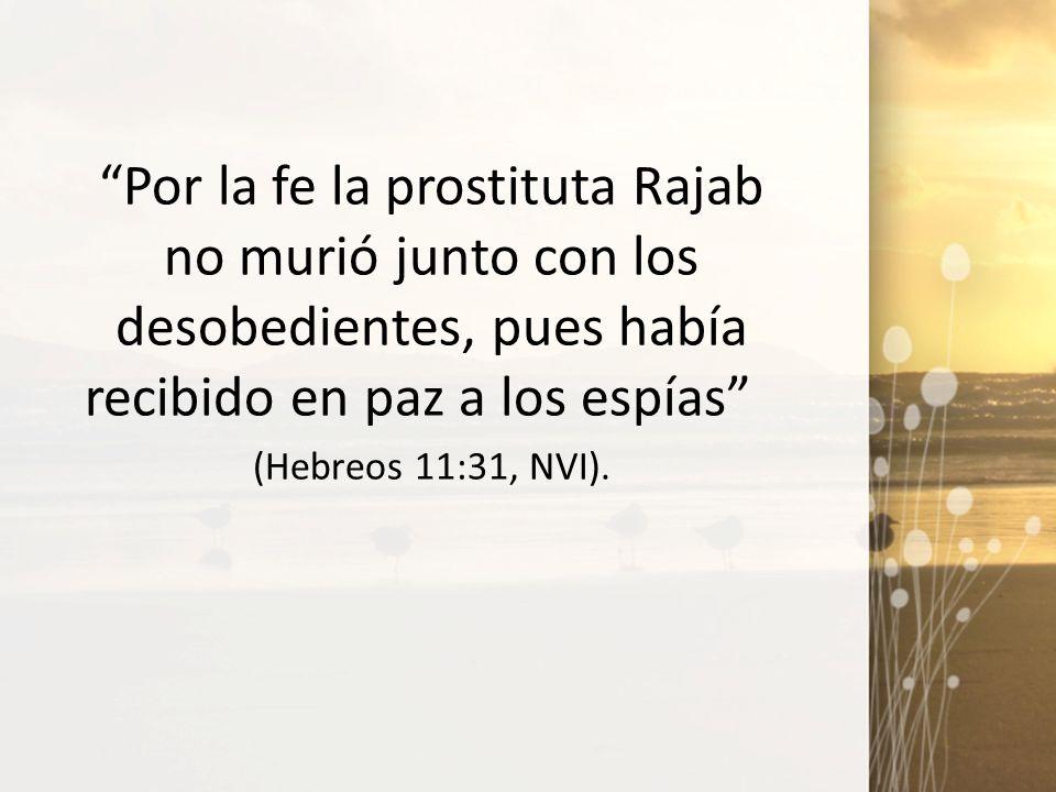 Por la fe la prostituta Rajab no murió junto con los desobedientes, pues había recibido en paz a los espías