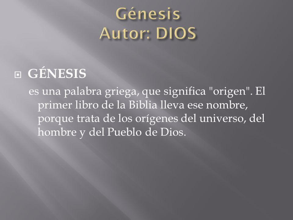 Génesis Autor: DIOS GÉNESIS