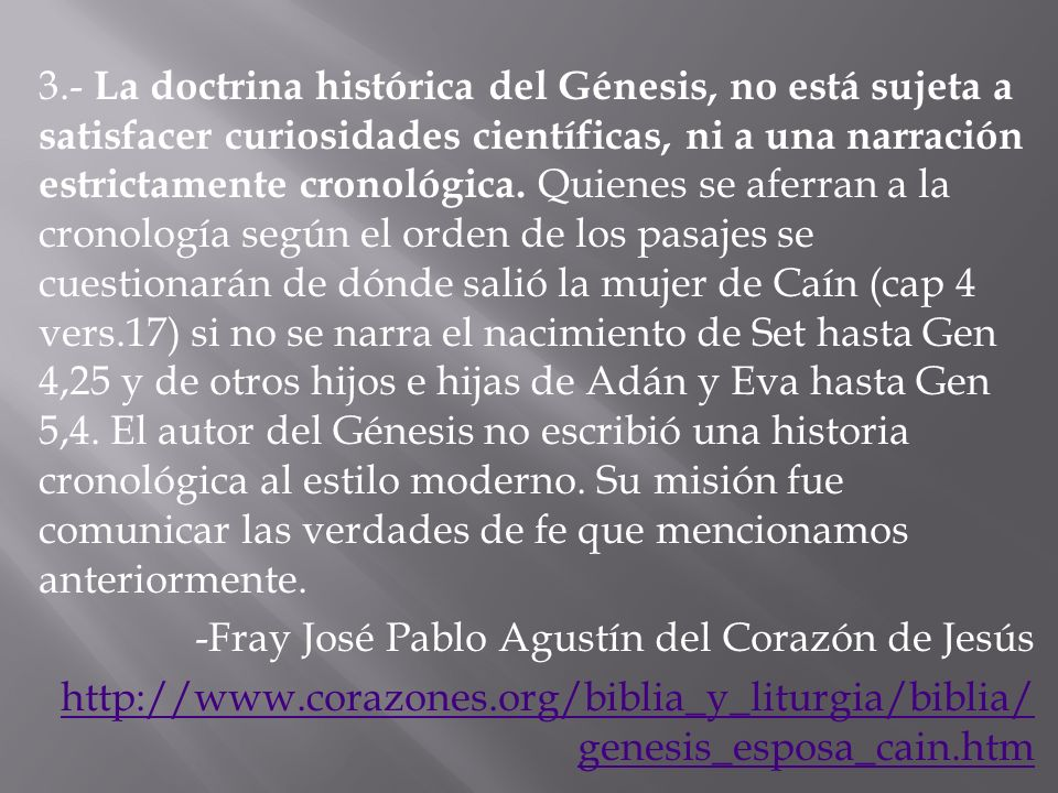 3.- La doctrina histórica del Génesis, no está sujeta a satisfacer curiosidades científicas, ni a una narración estrictamente cronológica.