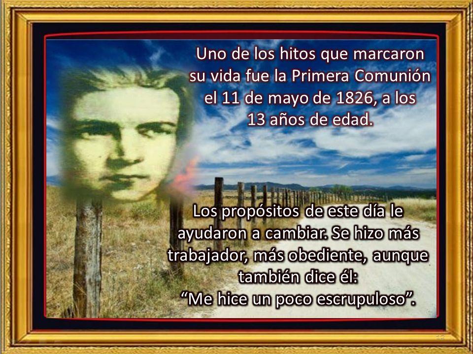 Uno de los hitos que marcaron su vida fue la Primera Comunión el 11 de mayo de 1826, a los 13 años de edad.