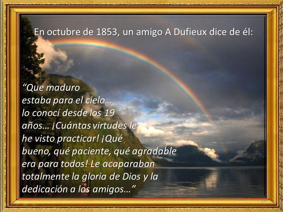En octubre de 1853, un amigo A Dufieux dice de él: