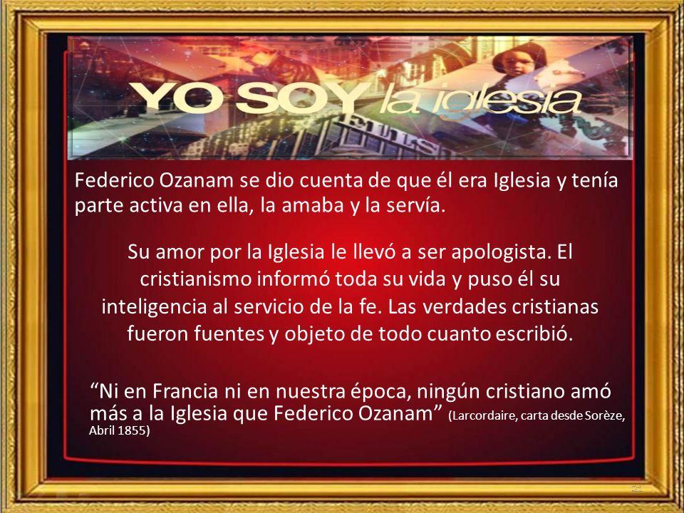 Federico Ozanam se dio cuenta de que él era Iglesia y tenía parte activa en ella, la amaba y la servía.