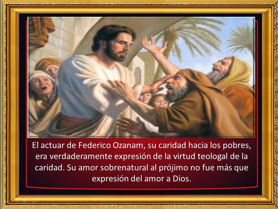 El actuar de Federico Ozanam, su caridad hacia los pobres, era verdaderamente expresión de la virtud teologal de la caridad.