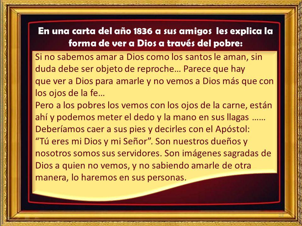 En una carta del año 1836 a sus amigos les explica la forma de ver a Dios a través del pobre: