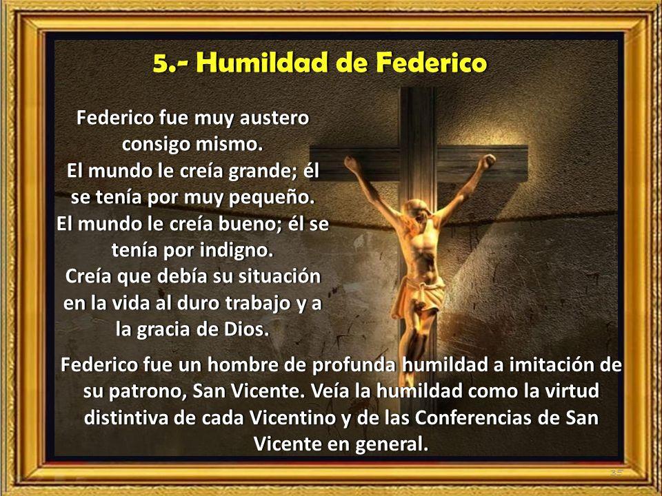 5.- Humildad de Federico Federico fue muy austero consigo mismo.