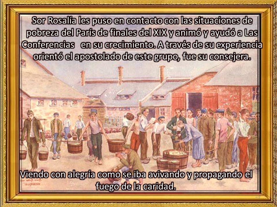 Sor Rosalía les puso en contacto con las situaciones de pobreza del París de finales del XIX y animó y ayudó a Las Conferencias en su crecimiento. A través de su experiencia orientó el apostolado de este grupo, fue su consejera.