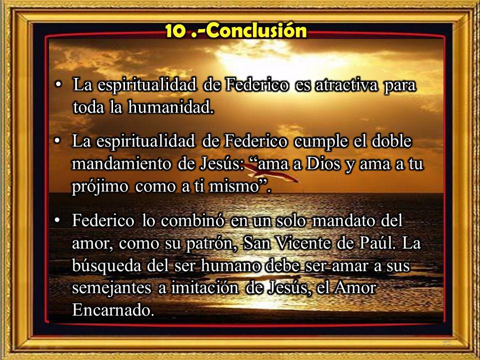 10 .-Conclusión La espiritualidad de Federico es atractiva para toda la humanidad.