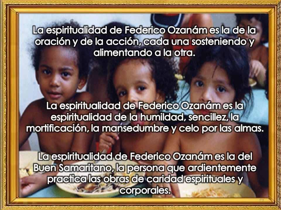 La espiritualidad de Federico Ozanám es la de la oración y de la acción, cada una sosteniendo y alimentando a la otra.