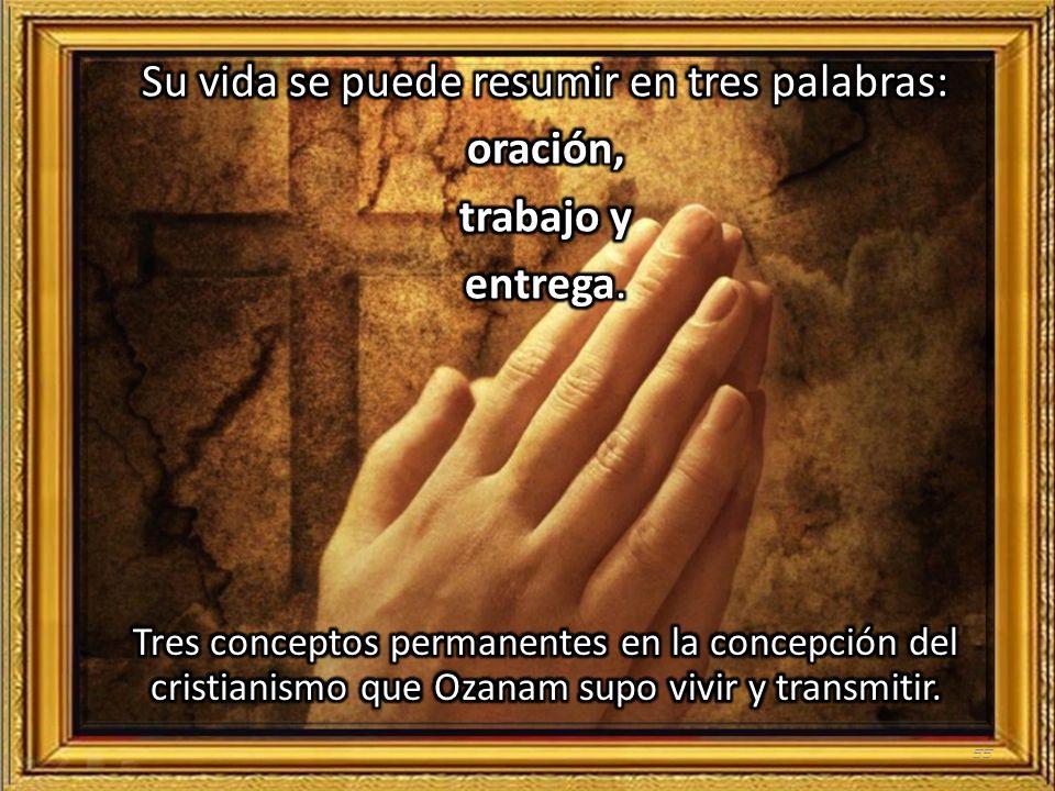 Su vida se puede resumir en tres palabras: oración, trabajo y entrega.
