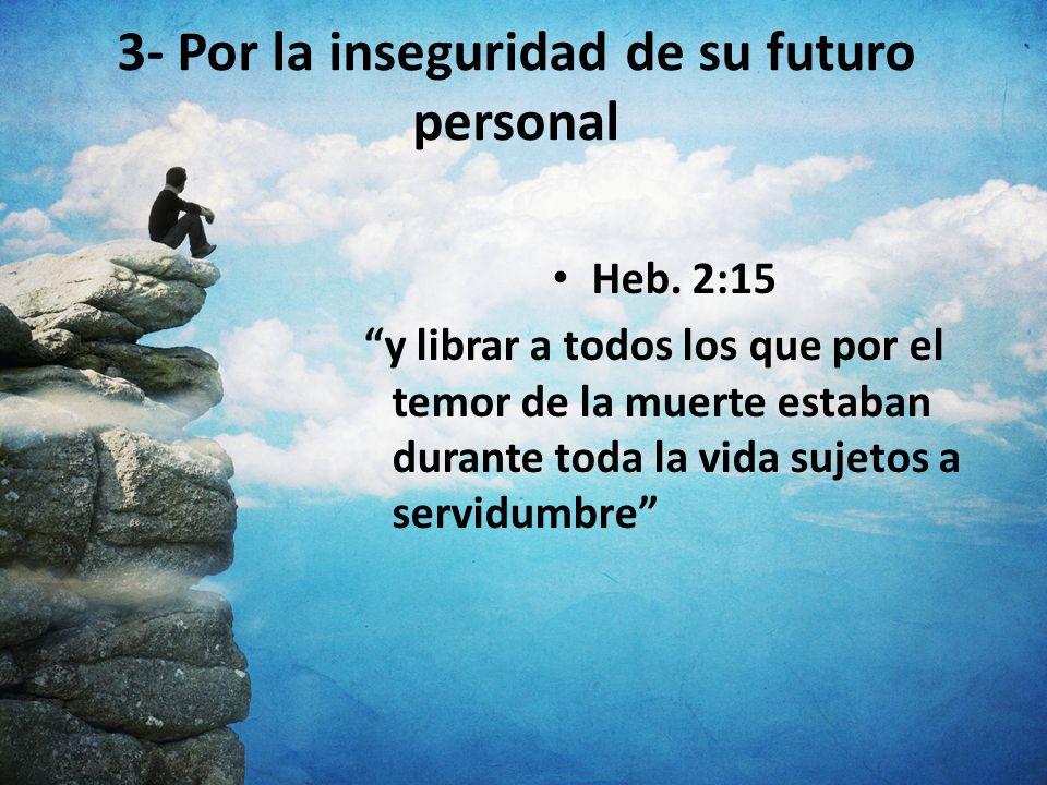 3- Por la inseguridad de su futuro personal
