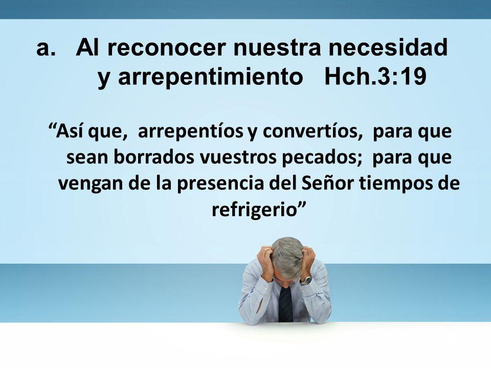 Al reconocer nuestra necesidad y arrepentimiento Hch.3:19