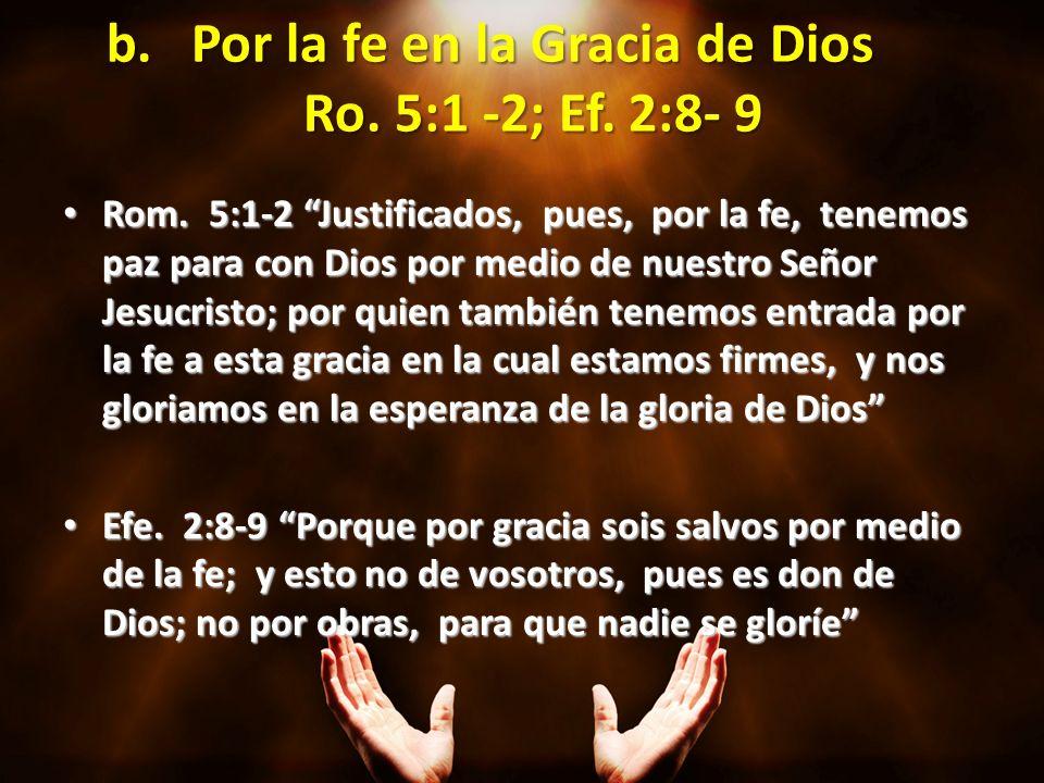 Por la fe en la Gracia de Dios Ro. 5:1 -2; Ef. 2:8- 9