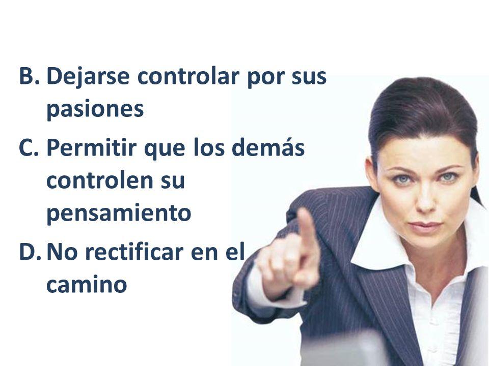 Dejarse controlar por sus pasiones