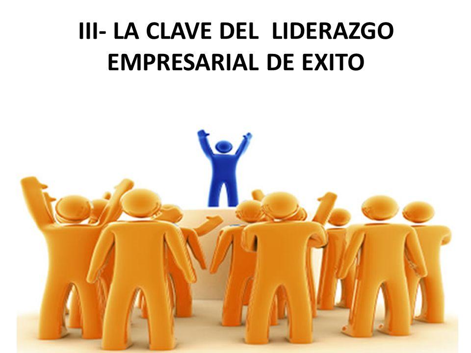 III- LA CLAVE DEL LIDERAZGO EMPRESARIAL DE EXITO