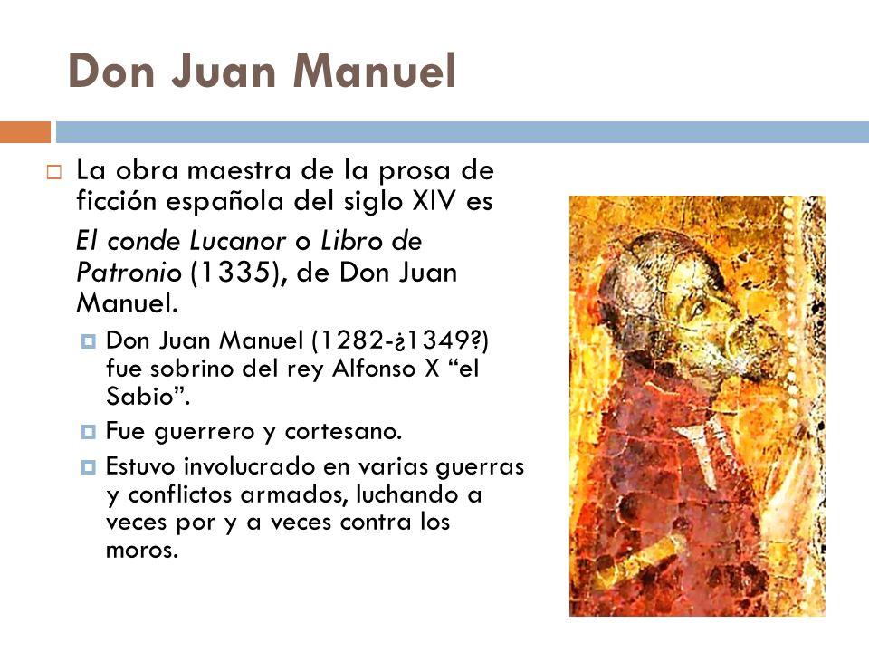 Don Juan Manuel La obra maestra de la prosa de ficción española del siglo XIV es.