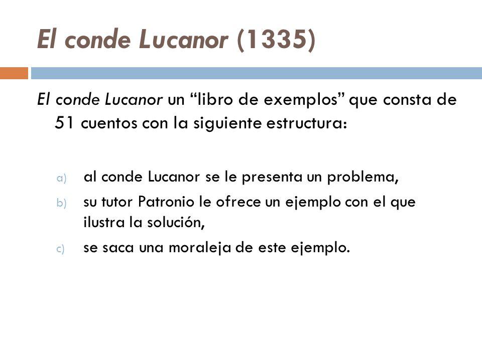 El conde Lucanor (1335) El conde Lucanor un libro de exemplos que consta de 51 cuentos con la siguiente estructura:
