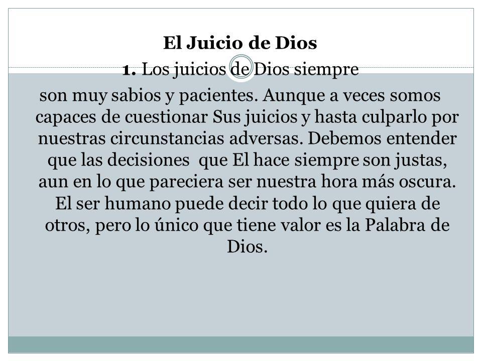 El Juicio de Dios 1. Los juicios de Dios siempre son muy sabios y pacientes.