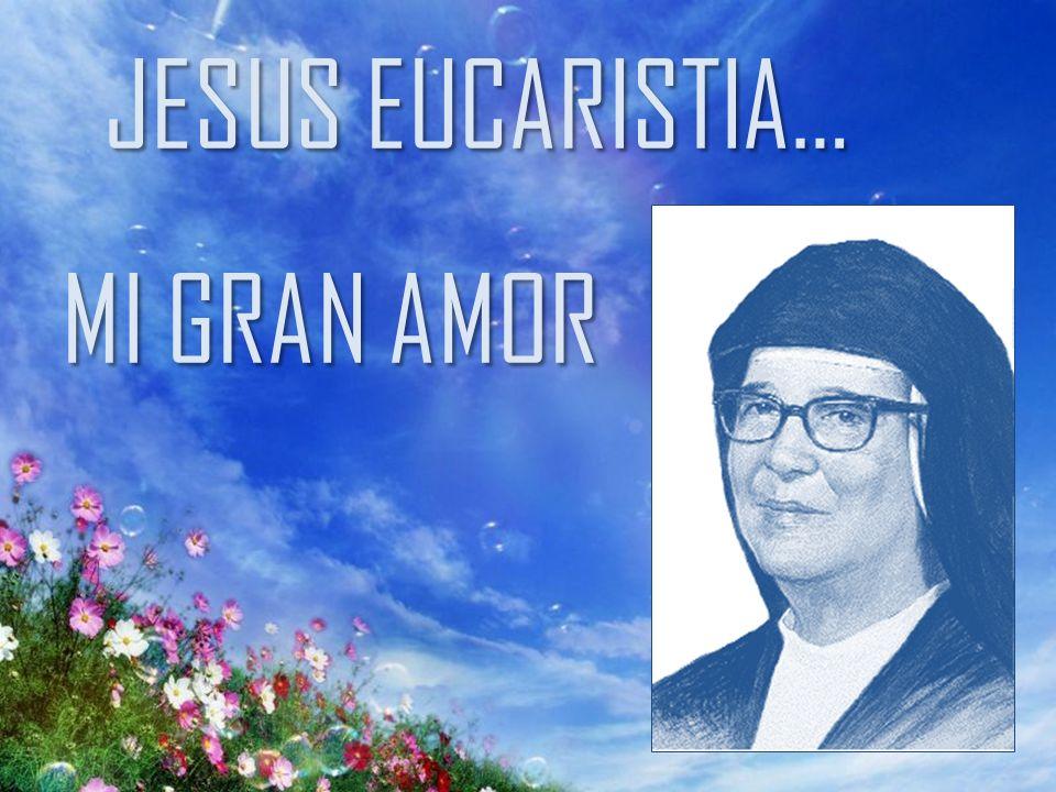 JESUS EUCARISTIA… MI GRAN AMOR