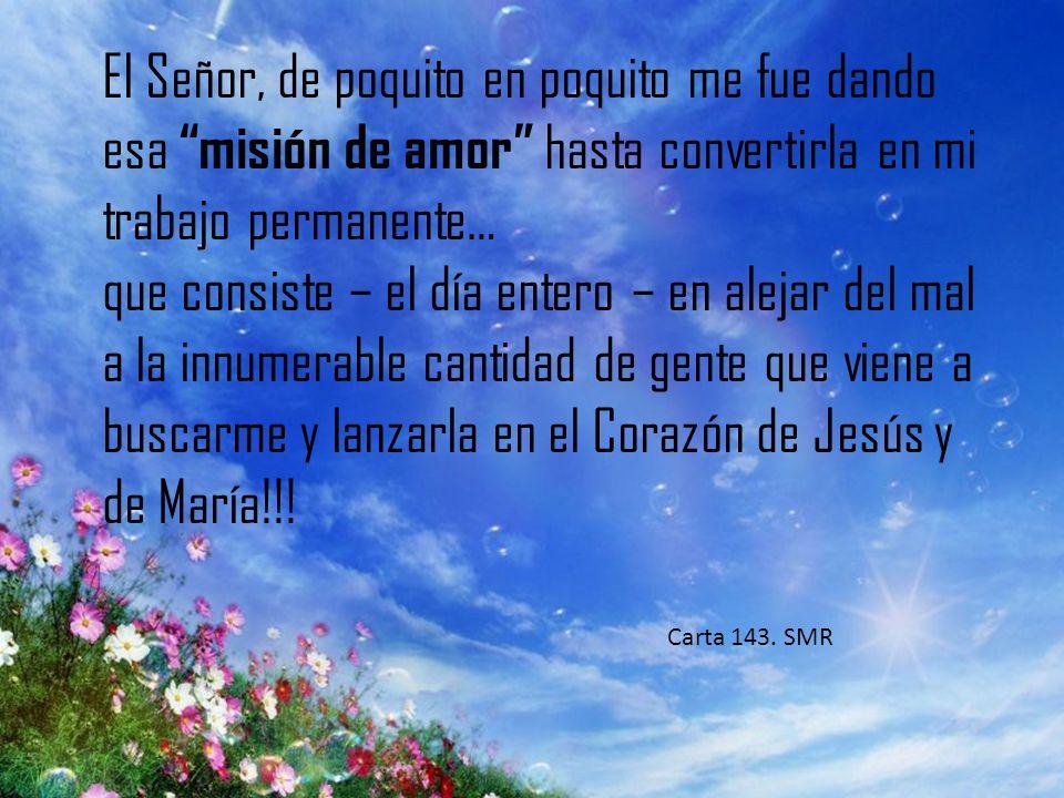 El Señor, de poquito en poquito me fue dando esa misión de amor hasta convertirla en mi trabajo permanente…