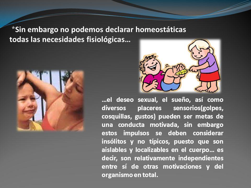 *Sin embargo no podemos declarar homeostáticas todas las necesidades fisiológicas…